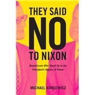 They Said No to Nixon by Koncewicz, Michael, 9780520299054