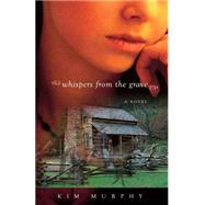 Whispers from the Grave by Murphy, Kim, 9780971679054