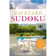 Will Shortz Presents Backyard Sudoku 300 Easy to Hard Puzzles by Shortz, Will, 9781250069054