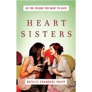 Heart Sisters: Be the Friend You Want to Have by Snapp, Natalie Chambers, 9781426769054