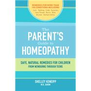 The Parent's Guide to Homeopathy by Keneipp, Shelley, 9781583949054