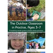The Outdoor Classroom in Practice, Ages 3û7: A month-by-month guide to Forest School provision by Constable; Karen, 9780415729055