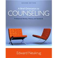 A Brief Orientation to Counseling Professional Identity, History, and Standards by Neukrug, Edward S., 9781305669055