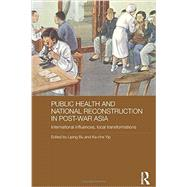 Public Health and National Reconstruction in Post-War Asia: International Influences, Local Transformations by Bu; Liping, 9780415719056