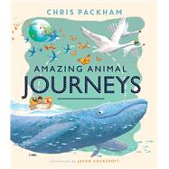 Amazing Animal Journeys by Packham, Chris; Cockcroft, Jason, 9781454919056