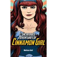 The Incredible Adventures of Cinnamon Girl by Keil, Melissa; Lawrence, Mike, 9781561459056