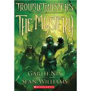 Troubletwisters Book 3: The Mystery by Nix, Garth; Williams, Sean, 9780545259057