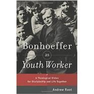 Bonhoeffer As Youth Worker by Root, Andrew, 9780801049057