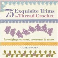 75 Exquisite Trims in Thread Crochet For Edgings, Corners, Crescents & More by Sainio, Caitlin, 9781250039057