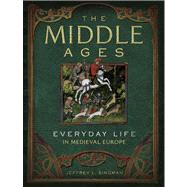 The Middle Ages Everyday Life in Medieval Europe by Singman, Jeffrey L., 9781454909057