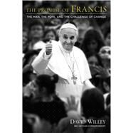 The Promise of Francis The Man, the Pope, and the Challenge of Change by Willey, David, 9781476789057