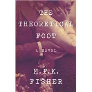 The Theoretical Foot A Novel by Fisher, M.F.K., 9781619029057