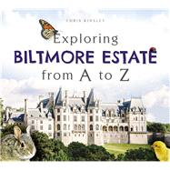 Exploring Biltmore Estate from a to Z by Kinsley, Chris, 9781626199057