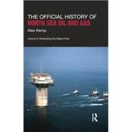 The Official History of North Sea Oil and Gas: Vol. II: Moderating the StateÆs Role by Kemp; Alex, 9781138019058