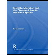 Mobility, Migration and the Chinese Scientific Research System by Jonkers,Koen, 9781138879058
