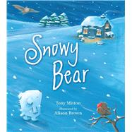Snowy Bear by Mitton, Tony; Brown, Alison, 9781619639058