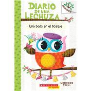 Una boda en el bosque: Un libro de la serie Branches (Diario de una Lechuza #3) Un libro de la serie Branches by Elliott, Rebecca, 9781338159059