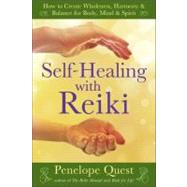 Self-Healing with Reiki : How to Create Wholeness, Harmony and Balance for Body, Mind and Spirit by Quest, Penelope, 9781585429059