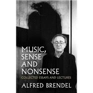 Music, Sense and Nonsense by Brendel, Alfred, 9781849549059