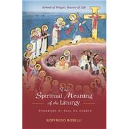 The Spiritual Meaning of the Liturgy: School of Prayer, Source of Life by Boselli, Goffredo, 9780814649060