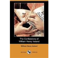 The Confessions of William Henry Ireland by Ireland, William-henry, 9781409949060