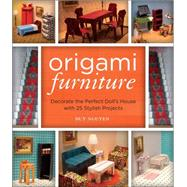 Origami Furniture Decorate the Perfect Doll's House with 25 Stylish Projects by Nguyen, Duy, 9781454709060
