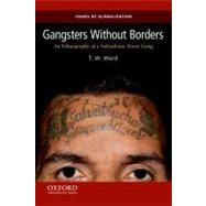 Gangsters Without Borders An Ethnography of a Salvadoran Street Gang by Ward, T.W., 9780199859061