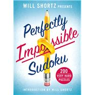 Will Shortz Presents Perfectly Impossible Sudoku 200 Very Hard Puzzles by Shortz, Will, 9781250069061