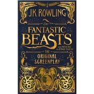 Fantastic Beasts and Where to Find Them: The Original Screenplay by Rowling, J K, 9781338109061