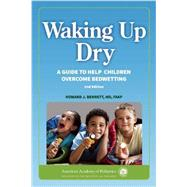 Waking Up Dry: A Guide to Help Children Overcome Bedwetting by Bennett, Howard J., M.D., 9781581109061