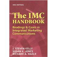 The IMC Handbook: Readings & Cases in Integrated Marketing Communications by J. Stephen Kelly PhD, 9781933199061