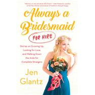 Always a Bridesmaid (for Hire) by Glantz, Jen, 9781501139062