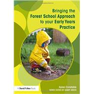 Bringing the Forest School Approach to your Early Years Practice by Constable; Karen, 9780415719063