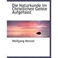 Die Naturkunde Im Christlichen Geiste Aufgefasst by Menzel, Wolfgang, 9780554489063