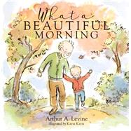 What a Beautiful Morning by Levine, Arthur; Kath, Katie, 9780762459063