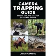 Camera Trapping Guide Tracks, Sign, and Behavior of Eastern Wildlife by Pesaturo, Janet, 9780811719063