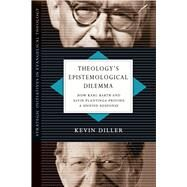 Theology's Epistemological Dilemma by Diller, Kevin; Plantinga, Alvin, 9780830839063