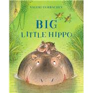 Big Little Hippo by Gorbachev, Valeri, 9781454919063