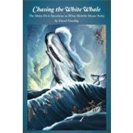 Chasing the White Whale : The Moby-Dick Marathon; or, What Melville Means Today by Dowling, David, 9781587299063