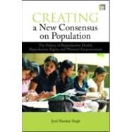 Creating a New Consensus on Population by Singh, Jyoti Shankar, 9781844079063