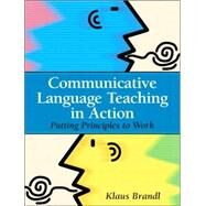 Communicative Language Teaching in Action Putting Principles to Work by Brandl, Klaus, 9780131579064