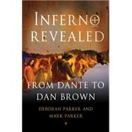Inferno Revealed From Dante to Dan Brown by Parker, Deborah; Parker, Mark, 9781137279064