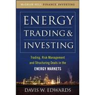 Energy Trading and Investing Trading, Risk Management and Structuring Deals in the Energy Market by Edwards, Davis W., 9780071629065