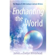 Enchanting the World by Whitehead, Evelyn Eaton; Whitehead, James D., 9780824599065