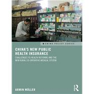 China's New Public Health Insurance: Challenges to Health Reforms and the New Rural Co-operative Medical System by Mnller,Armin, 9781138639065