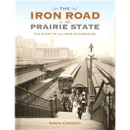 The Iron Road in the Prairie State by Cordery, Simon, 9780253019066