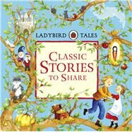 Ladybird Tales Classic Stories to Share by Ladybird, 9780723299066