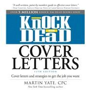 Knock 'em Dead Cover Letters: Cover Letters and Strategies to Get the Job You Want by Yate, Martin, 9781440579066
