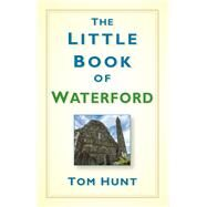 The Little Book of Waterford by Hunt, Tom, 9781845889067