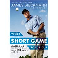 Your Short Game Solution: Mastering the Finesse Game from 120 Yards and in by Sieckmann, James; Denunzio, David; Murray, Angus, 9781592409068